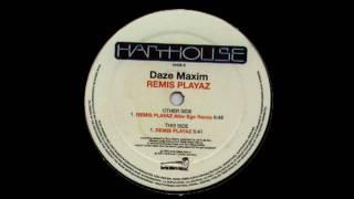 Daze Maxim [HD] Remis Playaz (Alter Ego RMX)