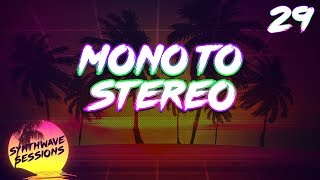 Synthwave Sessions 29: Mono To Stereo
