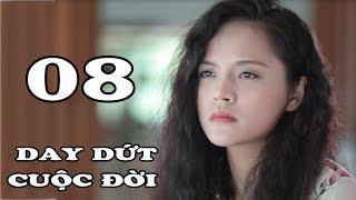 Tập 8 | Phim Tình Cảm Việt Nam Mới Hay Nhất 2018
