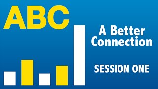 A Better Connection: Session 1