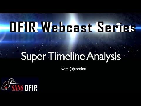 SANS DFIR WebCast - Super Timeline Analysis