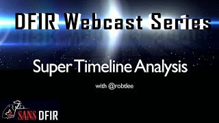 SANS DFIR WebCast - Super Timeline Analysis