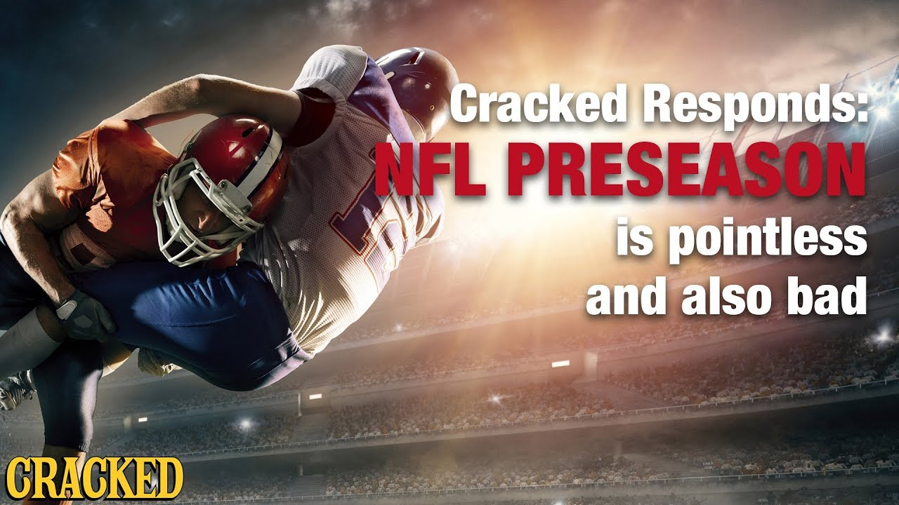 nfl-preseason-is-pointless-and-also-bad-cracked-responds