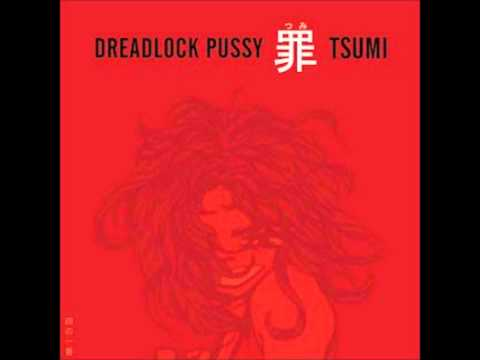 Dreadlock Pussy - Slippage