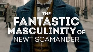 The Fantastic Masculinity of Newt Scamander