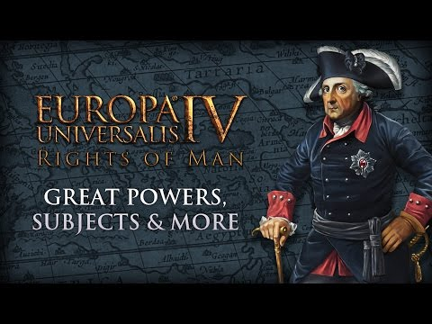 EU IV - Rights of Man - Great Powers, Subjects & More