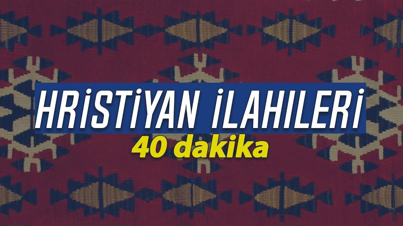 40 Dakika Hristiyan İlahileri