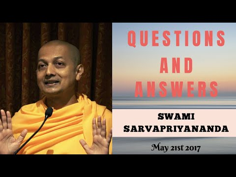 Questions and Answers with Swami Sarvapriyananda - May 21, 2017
