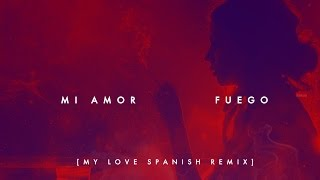 Fuego -  Mi Amor  (My Love Spanish Remix) [@FuegoFBM]
