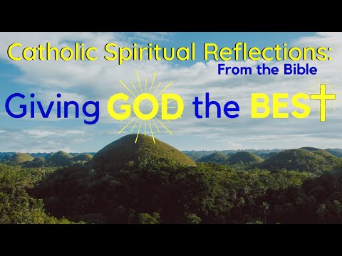 Catholic Truth Spiritual Teaching (Giving God Your Best!)