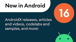 Now in Android: 16 - AndroidX releases, articles, videos, codelabs, samples, and more!