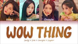 SEULGI (RED VELVET) X SINB X CHUNGHA X SOYEON - WOW THING (Color Coded Lyrics Eng/Rom/Han/가사)