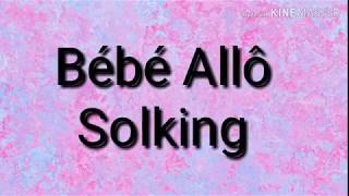 Solking - Bébé Allô (Lyrics)