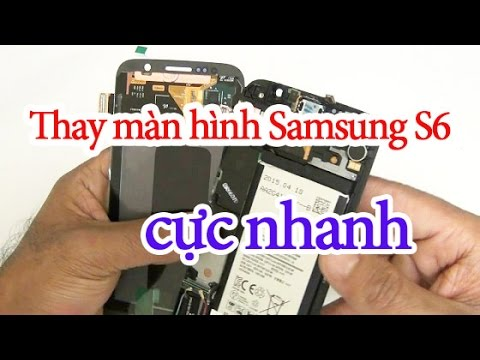 THAY MAN HINH SAMSUNG S6 chính hãng cách thay chi tiết thế nào?
