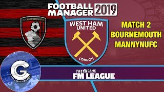 FM19 2Game FM League | Match #2: WEST HAM vs BOURNEMOUTH | FM19 Creator League