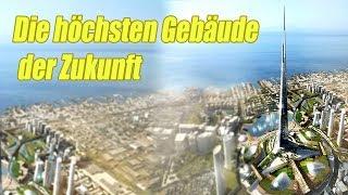 Die sieben höchsten Gebäude der Welt - in Zukunft!