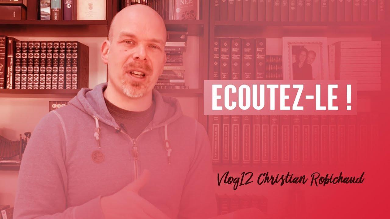 ECOUTEZ-LE ! Vidéo Blog 12 Par CHRISTIAN ROBICHAUD
