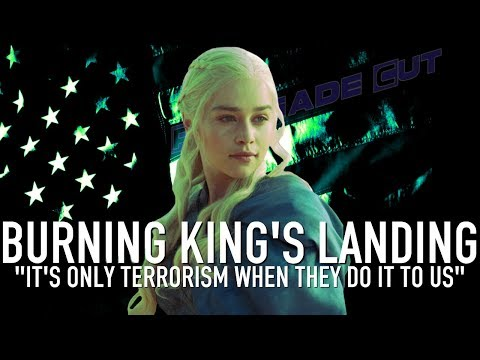"""Burning King's Landing - """"It's Only Terrorism If They Do It to Us"""" 