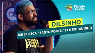 Dilsinho - Me Belisca / Santo Forte / 11 e Pouquinho
