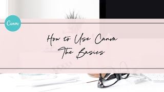 How to Use Canva in Your Business - The Basics 2017