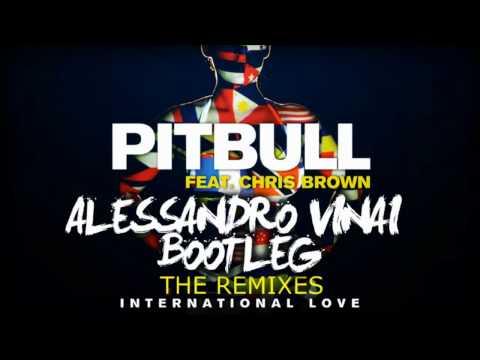 Pitbull Ft Chris Brown  International Love Alessandro Vinai Bootleg ★REMIX 2012★
