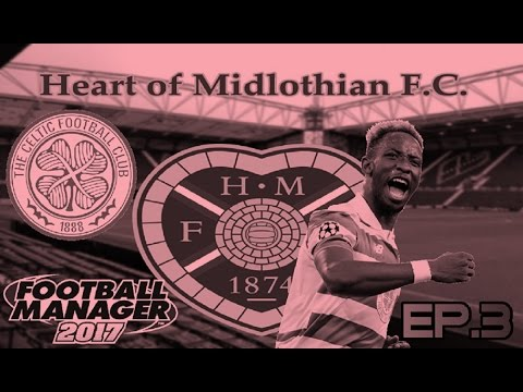 FOOTBALL MANAGER 2017 | HEARTS FC | S1 E3 | PREMIERSHIP OPENER AGAINST CELTIC