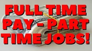 FULL TIME PAY - PART TIME JOBS!