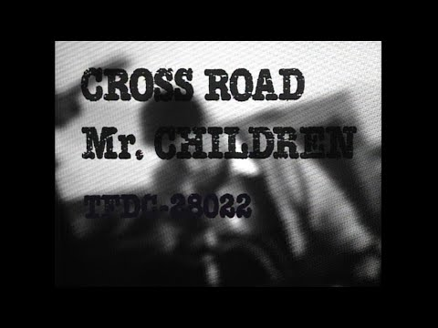 Mr.Children 「CROSS ROAD」 MUSIC VIDEO