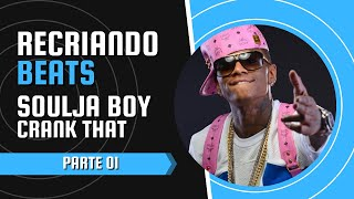 Recriando Beats # Parte 01 (soulja boy) - crank that