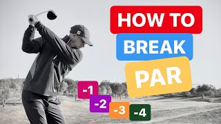 HOW TO BREAK PAR LOWER YOUR SCORES