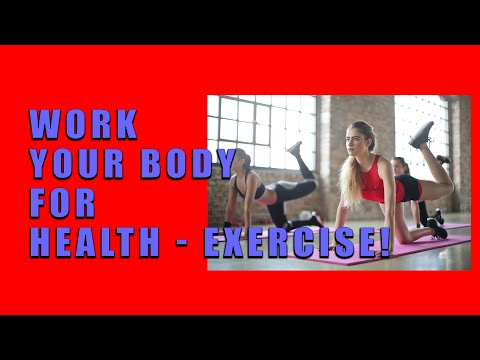 Work Your Body For Health - Exercise!
