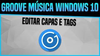 Windows 10: Groove Música - Como editar Informações das Músicas e colocar Capa do Álbum