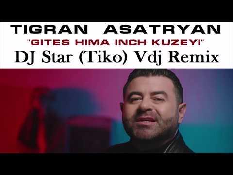 Tigran Asatryan - Gites Hima Inch Kuzey - Dj Star Tiko Vdj Remix