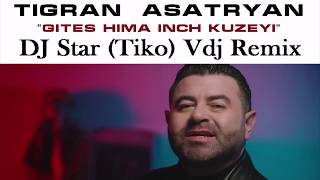 Скачать Tigran Asatryan Gites Hima Inch Kuzey Dj Star Tiko Vdj Remix