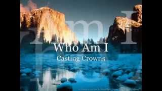 Casting Crowns  ~ Who Am I - Official Video + lyrics