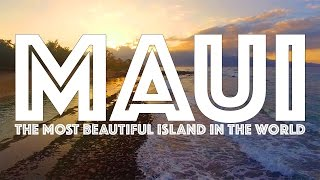 Maui : The Most Beautiful Island in the World