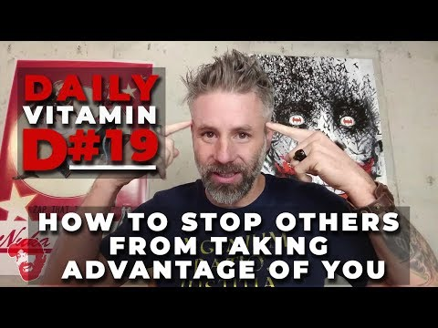 Daily Vitamin D #19: How to Stop Others From Taking Advantage of You