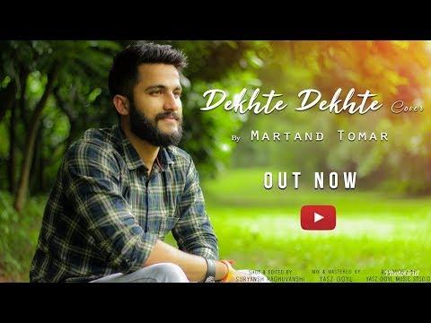Dekhte Dekhte (Cover) | ATIF ASLAM | By - MARTAND SINGH TOMAR I BATTI GUL METER CHALU I SOCHTA HOON