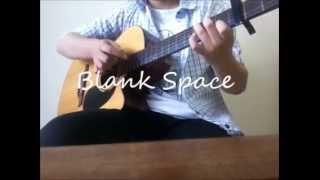 Blank Space - Taylor Swift ( Guitar fingerstyle solo )