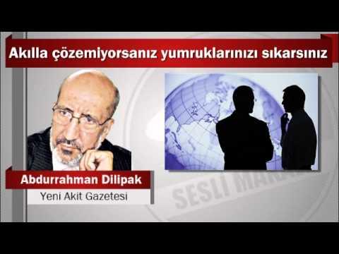 Abdurrahman Dilipak : Akılla çözemiyorsanız yumruklarınızı sıkarsınız