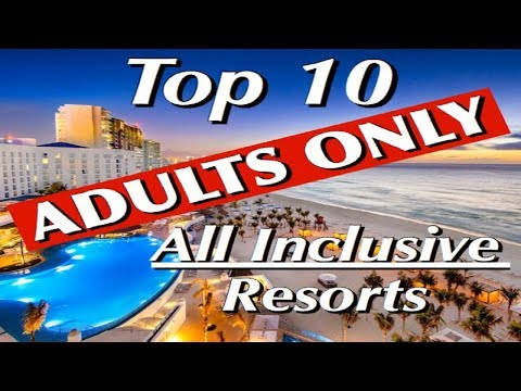 Top 10 ADULTS Only All Inclusive Resorts