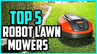 Top 5 Best Robot Lawn Mowers In 2018