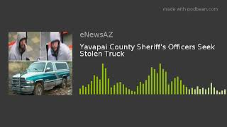 Yavapai County Sheriff's Officers Seek Stolen Truck