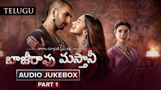 Bajirao Mastani | Telugu Audio Jukebox | Part 1