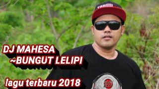 DJ MAHESA TONK NANI SINGARAJA ~BUNGUT LELIPI TERBARU 2018