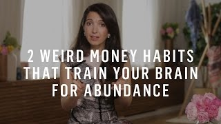 2 Weird Money Habits That Train Your Brain for Abundance