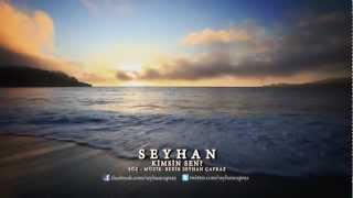 SEYHAN - Kimsin Sen ? ( 2012 New Single )