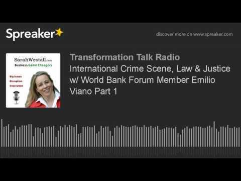 International Crime Scene, Law & Justice w/ World Bank Forum Member Emilio Viano Part 1