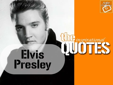 Elvis Presley (Ambition is a dream with a V8 engine.)