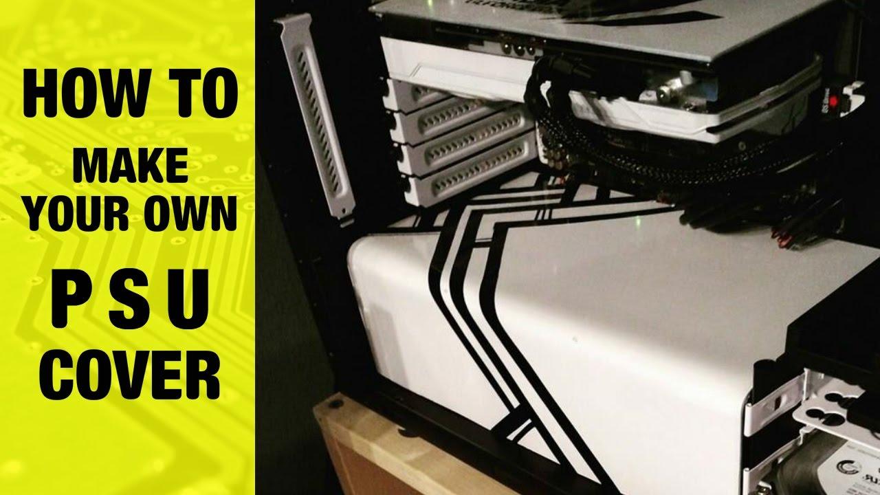 How to make a custom PSU cover!